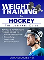 Weight Training for Hockey: The Ultimate Guide by Denis Boucher(2014-01-01)