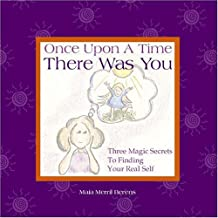 Once Upon a Time There Was You: Three Magic Secrets to Finding Your Real Self
