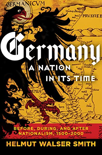 Germany: A Nation in Its Time: Before, During, and After Nationalism, 1500-2000 (English Edition)