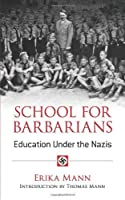 School for Barbarians: Education Under the Nazis (Dover Books on History, Political and Social Science) by Erika Mann(2014-04-16)