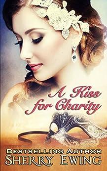 [Sherry Ewing]のA Kiss For Charity: A Regency Romance (A de Courtenay Novella Book 1) (English Edition)