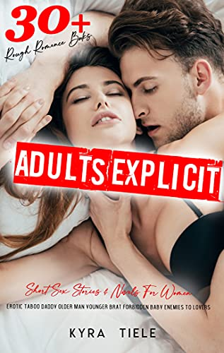 Adults Explicit Short Sex Stories & Novels For Women - 30 Rough Romance Books: Erotic Taboo Daddy Older Man Younger Brat Forbidden Baby Enemies To Lovers ... Reverse Harem Mfm Mmf Ffm Menage Book 1)