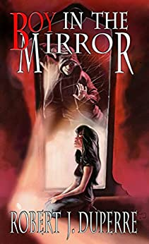 Boy in the Mirror (The Infinity Trials Book 1) by [Robert J. Duperre]