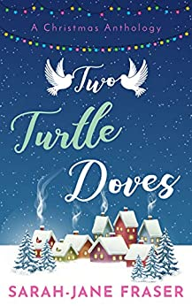 Two Turtle Doves : A Christmas Anthology by [Sarah-Jane Fraser]