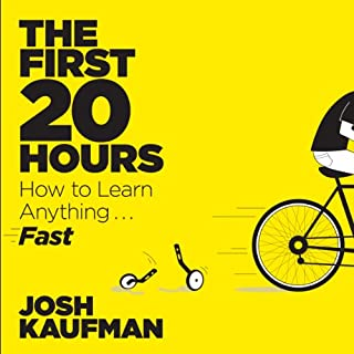 The First 20 Hours     How to Learn Anything... Fast!              Written by:                                                                                                                                 Josh Kaufman                               Narrated by:                                                                                                                                 Josh Kaufman                      Length: 7 hrs and 17 mins     9 ratings     Overall 4.2