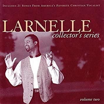 Larnelle Collector's Series, Vol. 2
