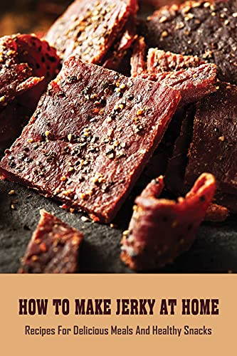 How To Make Jerky At Home: Recipes For Delicious Meals And Healthy Snacks: Ground Beef Jerky Recipe (English Edition)