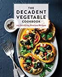 The Decadent Vegetable Cookbook: Over 100 Satisfying Meatless Recipes