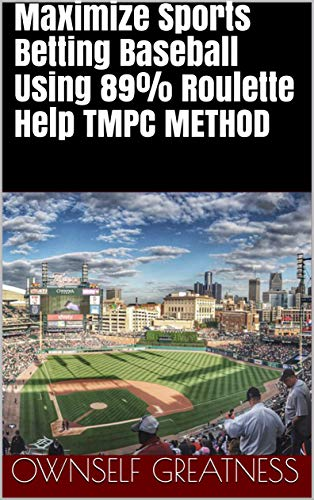 Maximize Sports Betting Baseball Using 89% Roulette Help TMPC METHOD (English Edition)