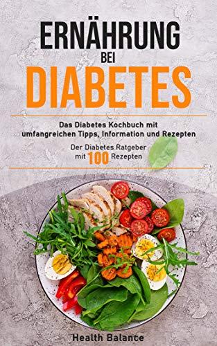 Ernährung bei Diabetes: Das Diabetes Kochbuch mit umfangreichen Tipps, Information und Rezepten Der Diabetes Ratgeber mit 100 Rezepten (Diabetes Buch 1)
