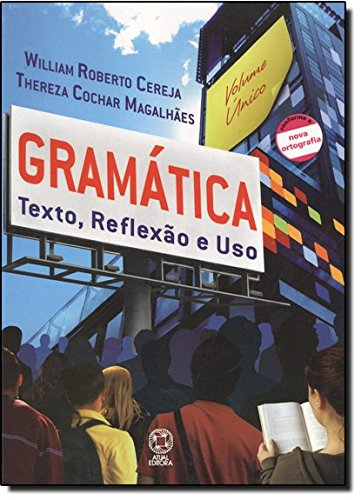 Gramática. Texto, Reflexão E Uso Conforme A Nova Ortografia