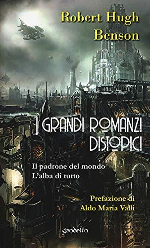 I grandi romanzi distopici. Il padrone del mondo-L'alba di tutto