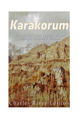 Karakorum: The History and Legacy of the Mongol Empire?s Capital