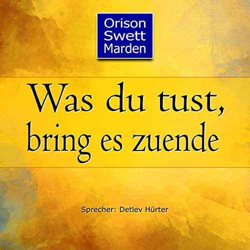 Was du tust, bring es zuende                   By:                                                                                                                                 Orison Swett Marden                               Narrated by:                                                                                                                                 Detlev Hürter                      Length: 1 hr and 17 mins     Not rated yet     Overall 0.0