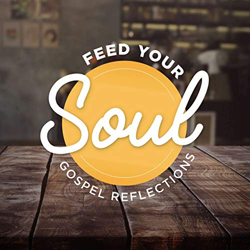 Feed Your Soul Gospel Reflections Podcast By Matthew Kelly & Allen Hunt cover art