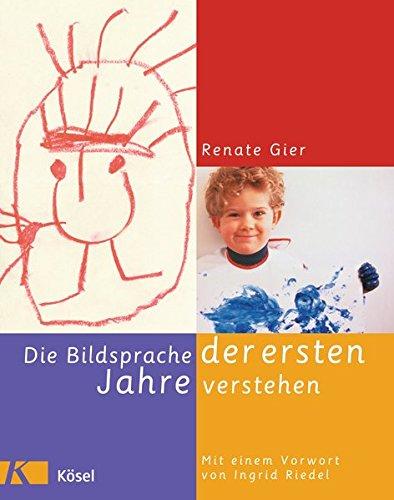 Die Bildsprache der ersten Jahre verstehen: Mit einem Vorwort von Ingrid Riedel