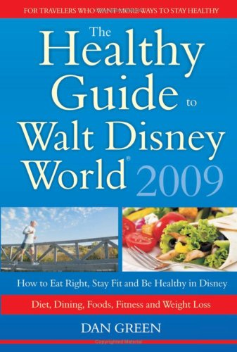 The Healthy Guide to Walt Disney World: How to Eat Right and Stay Fit in Disney - The New Diet, Dining, Food, Fitness and Complete Weight Loss Book