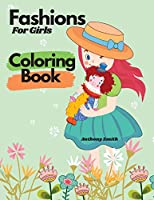 Fashions For Girls Coloring Book: Fashion & Style Designs to Color!!