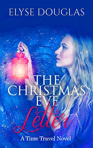 The Christmas Eve Letter: A Time Travel Romance (Book 1) (The Christmas Eve Series) by [Elyse Douglas]