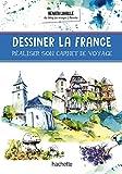 Dessiner la France - Réaliser son carnet de voyage