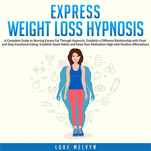Express Weight Loss Hypnosis: A Complete Guide to Burning Excess Fat Through Hypnosis. Establish a Different Relationship with Food and Stop Emotional Eating. Establish Good and Positive Habits