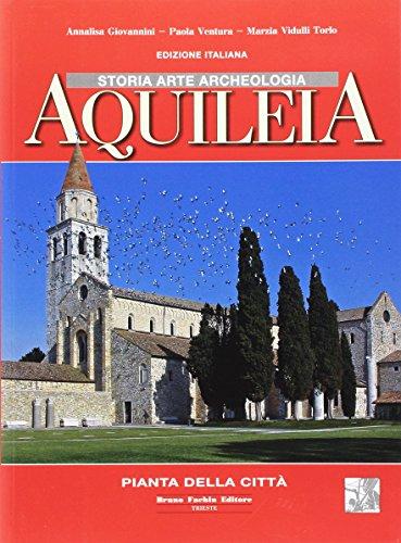 Aquileia. Storia, arte, archeologia