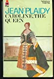 Caroline the Queen (Georgian saga / Jean Plaidy)