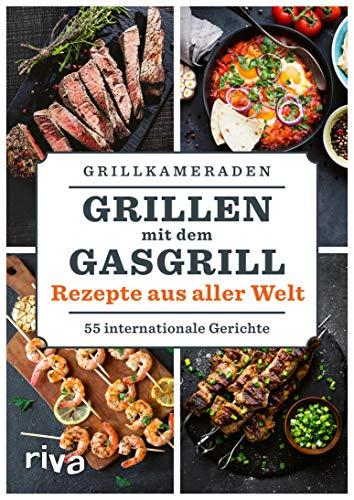 Grillen mit dem Gasgrill – Rezepte aus aller Welt: 55 internationale Gerichte