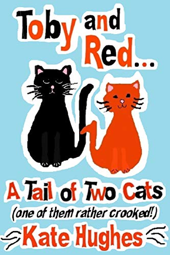 Toby and Red...A Tail of Two Cats (one of them rather crooked!): Volume 1