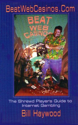 BeatWebCasinos.com: A Shrewd Player's Guide to Internet Gambling by Bill Haywood (2000-05-01)