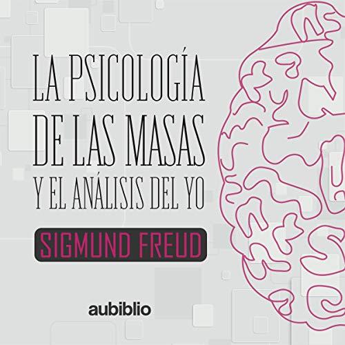 La Psicología De Las Masas Y El Análisis Del Yo [The Psychology of Masses and the Analysis of the