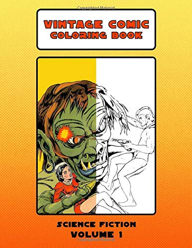 Vintage Comic Coloring Book Science Fiction Volume 1: Detailed Black & White Coloring Book With Retro 1930s - 1960s Sci-Fi Comic Art