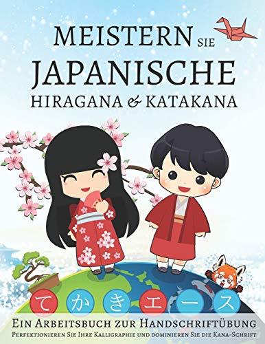 Meistern Sie japanische Hiragana und Katakana, Ein Arbeitsbuch zur Handschriftübung: Perfektionieren Sie Ihre Kalligraphie und dominieren Sie die Kana-Schrift