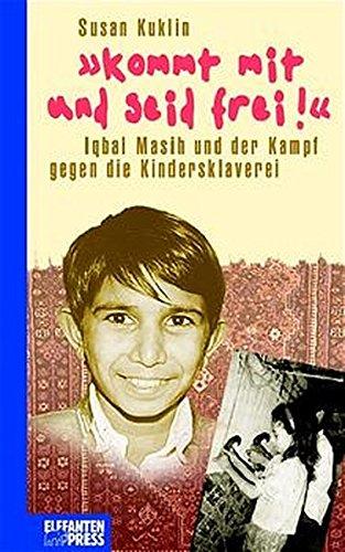 Kommt mit und seid frei. Iqbal Masih und der Kampf gegen die Kindersklaverei.