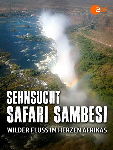 Sehnsucht, Safari, Sambesi - Wilder Fluss im Herzen Afrikas
