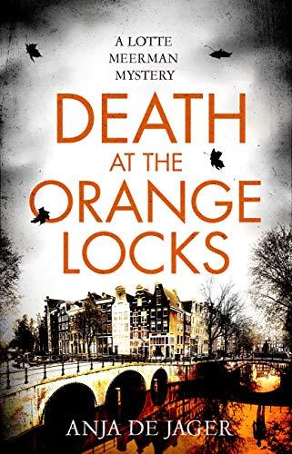 Death at the Orange Locks (Lotte Meerman) by [Anja de Jager]