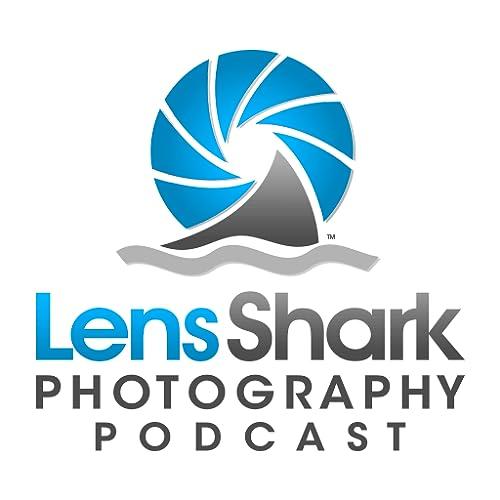 Lens Shark Photography Podcast
