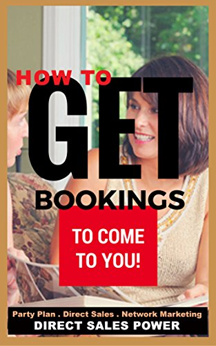 How to Get Bookings to Come to You!: Party Plan, Direct Sales, MLM, Network Marketing (Direct Sales Power Series) (English Edition)