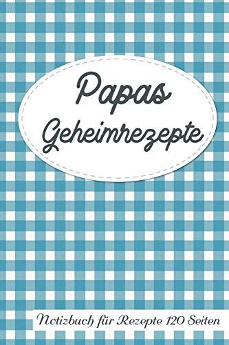 Papas Geheimrezepte Notizbuch für Rezepte 120 Seiten: Rezeptbuch zum Sammeln und Aufschreiben