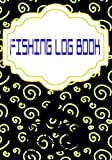 Fishing Log Book Journal: Offers The Ultimate Fishing Log Book The Essential Size 7x10 Inch Cover Matte | Best - Notes # Idea 110 Pages Very Fast Print.