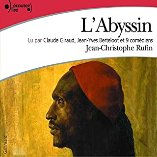 L'Abyssin                   De :                                                                                                                                 Jean-Christophe Rufin                               Lu par :                                                                                                                                 Claude Giraud,                                                                                        Jean-Yves Berteloot,                                                                                        Marc-Henri Boisse,                   and others                 Durée : 5 h et 57 min     57 notations     Global 4,3