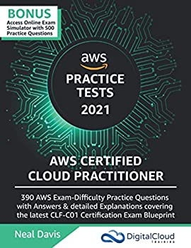 AWS Certified Cloud Practitioner Practice Tests 2019  390 AWS Practice Exam Questions with Answers & detailed Explanations