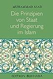 Die Prinzipien von Staat und Regierung im Islam: The Principles of State and Government in Islam - Muhammad Asad