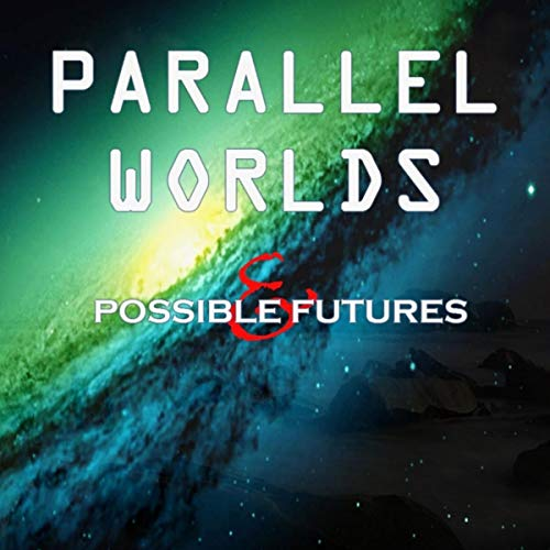Parallel Worlds and Possible Futures  By  cover art