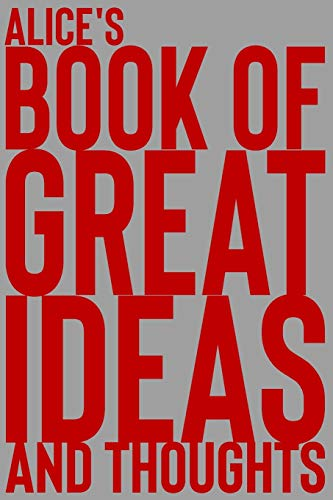 Alice's Book of Great Ideas and Thoughts: 150 Page Dotted Grid and individually numbered page Notebook with Colour Softcover design. Book format: 6 x 9 in