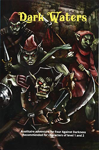 Dark Waters: A solitaire adventure for Four Against Darkness Recommended for characters of level 1 and 2: Volume 3
