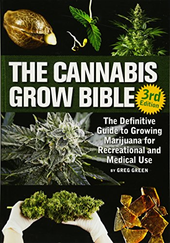 Compare Textbook Prices for The Cannabis Grow Bible: The Definitive Guide to Growing Marijuana for Recreational and Medicinal Use Third Edition ISBN 9781937866365 by Green, Greg