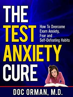 The Test Anxiety Cure: How To Overcome Exam Anxiety, Fear and Self Defeating Habits (Stress Relief)