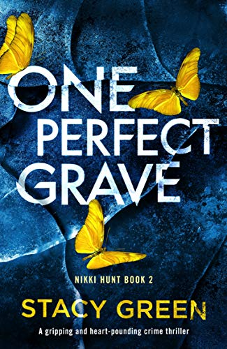 One Perfect Grave: A gripping and heart-pounding crime thriller (Nikki Hunt Book 2) by [Stacy Green]
