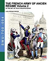 The French army of Ancien Regime Vol. 2: In the art of Felix Philippoteaux